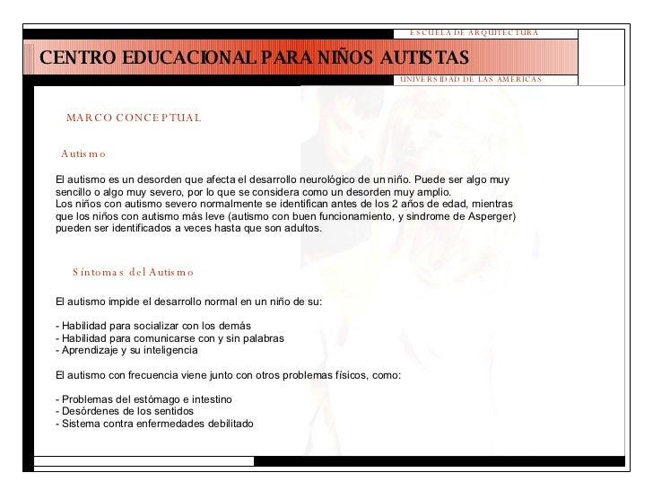 CENTRO EDUCACIONAL PARA NIÑOS AUTISTAS ESCUELA DE ARQUITECTURA UNIVERSIDAD DE LAS AMERICAS MARCO CONCEPTUAL El autismo es ...