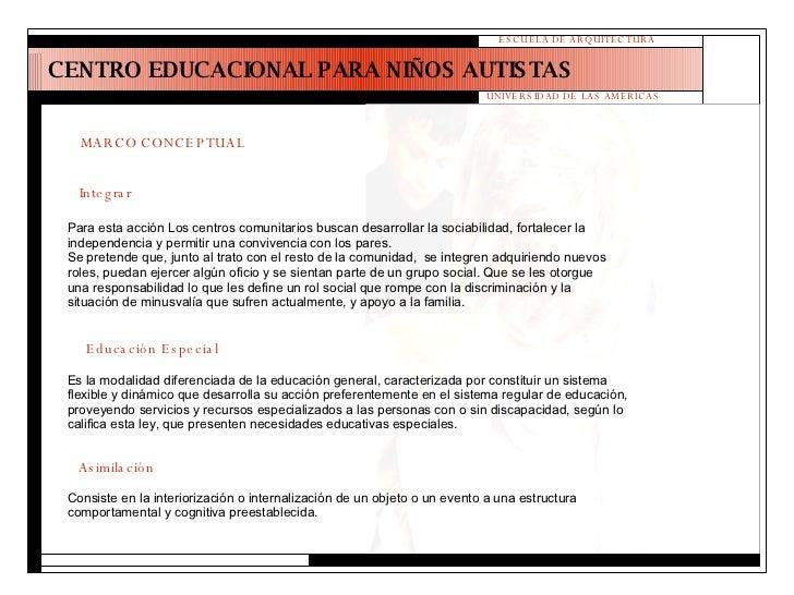 CENTRO EDUCACIONAL PARA NIÑOS AUTISTAS ESCUELA DE ARQUITECTURA UNIVERSIDAD DE LAS AMERICAS MARCO CONCEPTUAL Es la modalida...