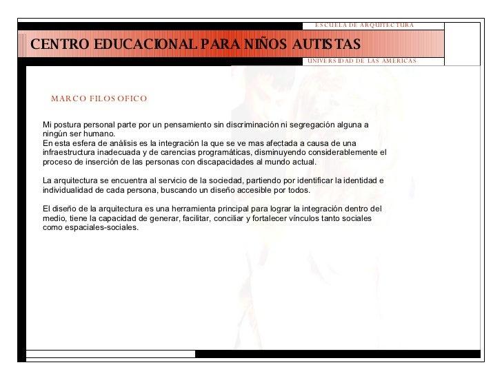 CENTRO EDUCACIONAL PARA NIÑOS AUTISTAS ESCUELA DE ARQUITECTURA UNIVERSIDAD DE LAS AMERICAS MARCO FILOSOFICO Mi postura per...