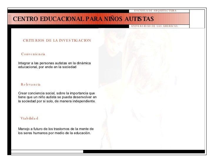CENTRO EDUCACIONAL PARA NIÑOS AUTISTAS ESCUELA DE ARQUITECTURA UNIVERSIDAD DE LAS AMERICAS CRITERIOS DE LA INVESTIGACION C...