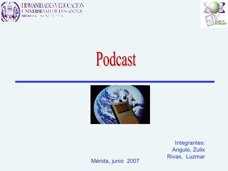 Podcast Integrantes: Angulo, Zulix Rivas,  Luzmar Mérida, junio  2007