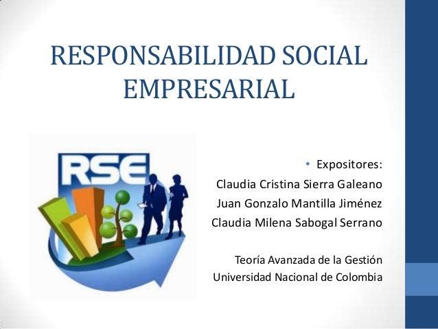 RESPONSABILIDAD SOCIAL     EMPRESARIAL                             • Expositores:            Claudia Cristina Sierra Galea...