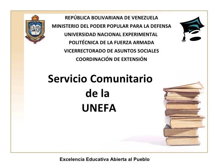 Servicio Comunitario  de la UNEFA REPÚBLICA BOLIVARIANA DE VENEZUELA MINISTERIO DEL PODER POPULAR PARA LA DEFENSA UNIVERSI...