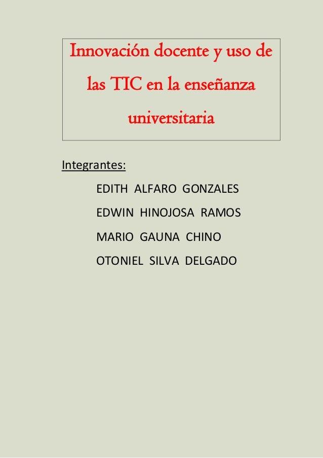 Innovación docente y uso de las TIC en la enseñanza universitaria Integrantes: EDITH ALFARO GONZALES EDWIN HINOJOSA RAMOS ...