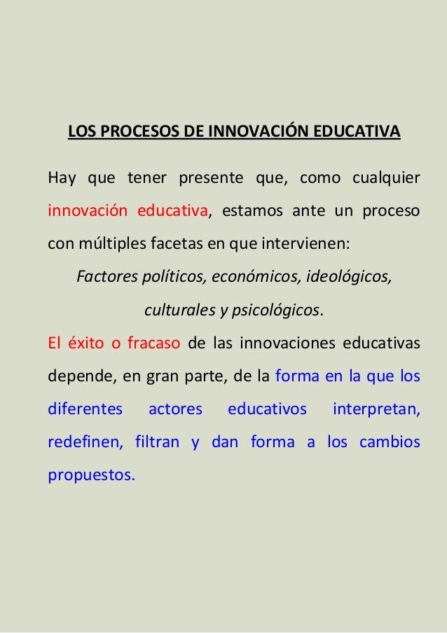 LOS PROCESOS DE INNOVACIÓN EDUCATIVA Hay que tener presente que, como cualquier innovación educativa, estamos ante un proc...