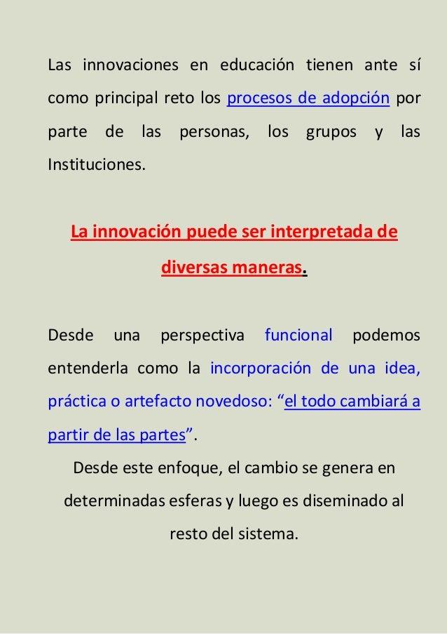 Las innovaciones en educación tienen ante sí como principal reto los procesos de adopción por parte de las personas, los g...