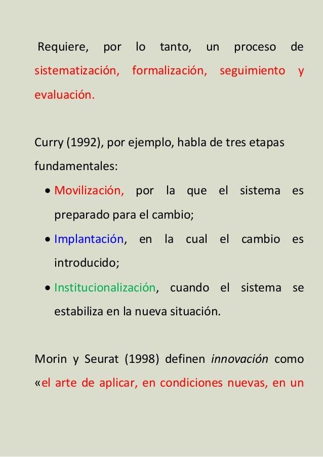Requiere, por lo tanto, un proceso de sistematización, formalización, seguimiento y evaluación. Curry (1992), por ejemplo,...