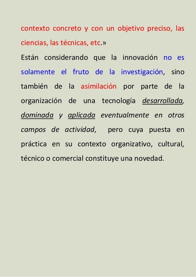 contexto concreto y con un objetivo preciso, las ciencias, las técnicas, etc.» Están considerando que la innovación no es ...