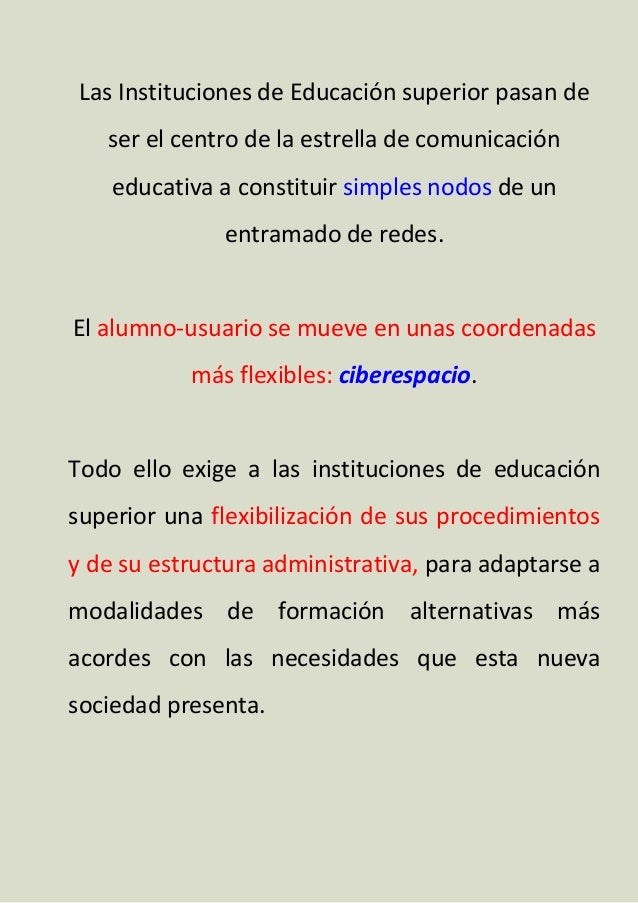 Las Instituciones de Educación superior pasan de ser el centro de la estrella de comunicación educativa a constituir simpl...