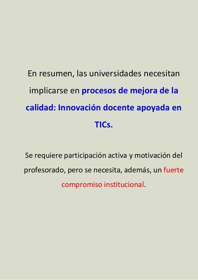 En resumen, las universidades necesitan implicarse en procesos de mejora de la calidad: Innovación docente apoyada en TICs...