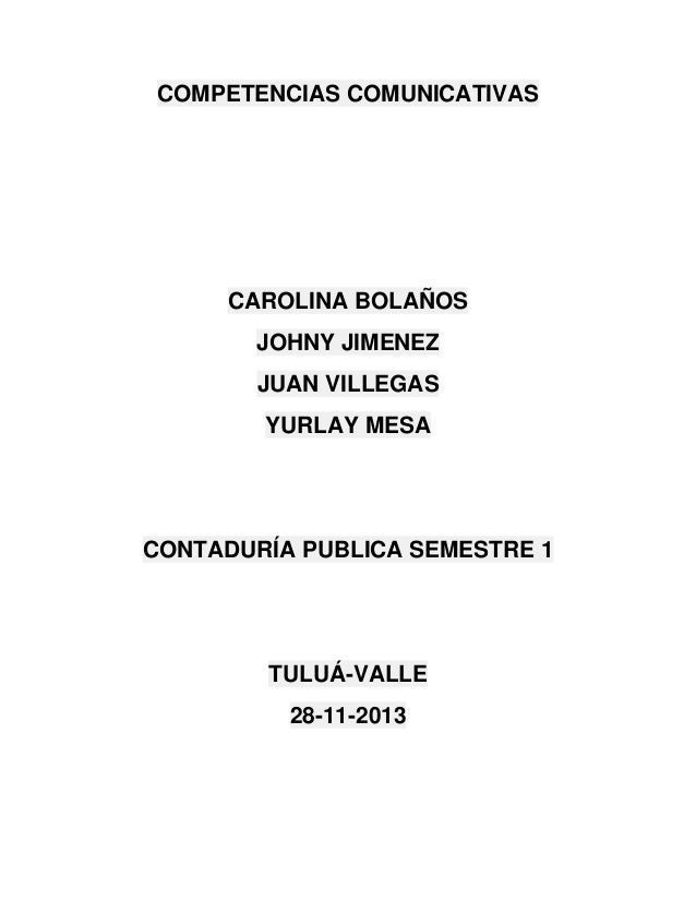 COMPETENCIAS COMUNICATIVAS  CAROLINA BOLAÑOS JOHNY JIMENEZ JUAN VILLEGAS YURLAY MESA  CONTADURÍA PUBLICA SEMESTRE 1  TULUÁ...