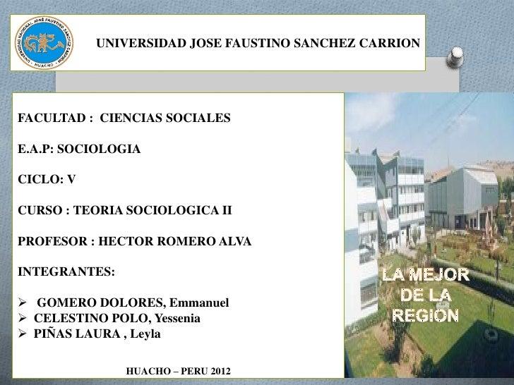 UNIVERSIDAD JOSE FAUSTINO SANCHEZ CARRIONFACULTAD : CIENCIAS SOCIALESE.A.P: SOCIOLOGIACICLO: VCURSO : TEORIA SOCIOLOGICA I...