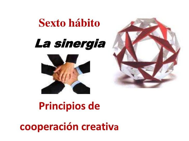 Sexto hábitoLa sinergiaPrincipios de cooperación creativa<br />