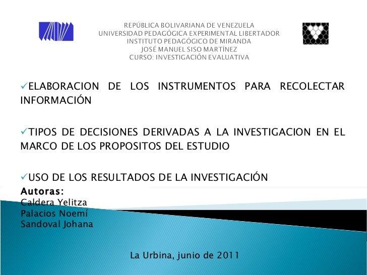<ul><ul><li>ELABORACION DE LOS INSTRUMENTOS PARA RECOLECTAR INFORMACIÓN  </li></ul></ul><ul><ul><li>TIPOS DE DECISIONES DE...