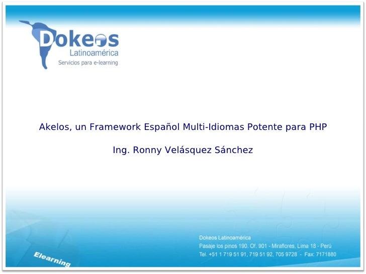 Akelos, un Framework Español Multi-Idiomas Potente para PHP                 Ing. Ronny Velásquez Sánchez