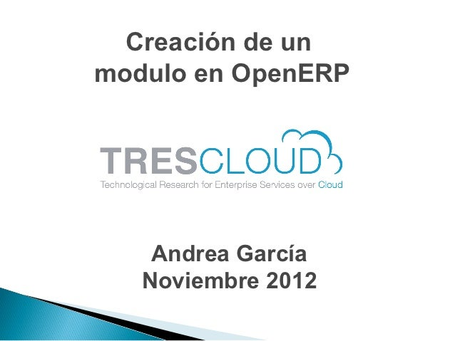 Creación de unmodulo en OpenERP    Andrea García   Noviembre 2012