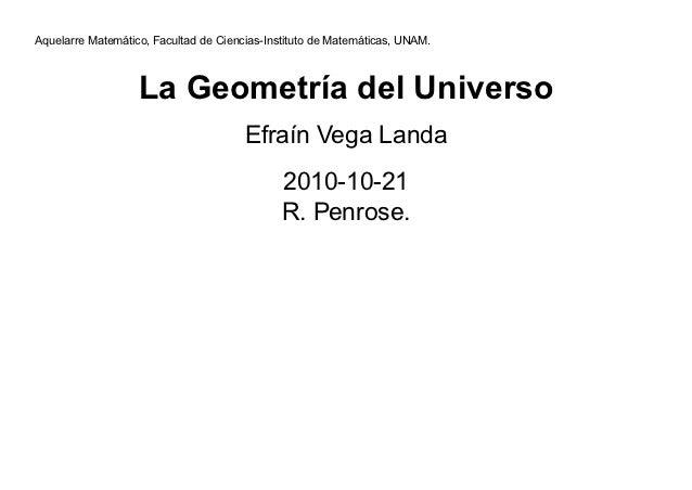 Aquelarre Matemático, Facultad de Ciencias-Instituto de Matemáticas, UNAM.                   La Geometría del Universo    ...