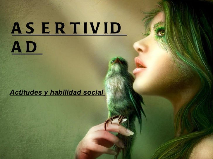 Actitudes y habilidad social   ASERTIVIDAD