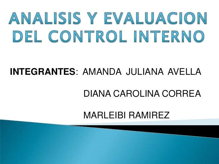 ANALISIS Y EVALUACION <br />DEL CONTROL INTERNO<br />INTEGRANTES:  AMANDA  JULIANA  AVELLA <br />   DIANA CAROLINA CORR...