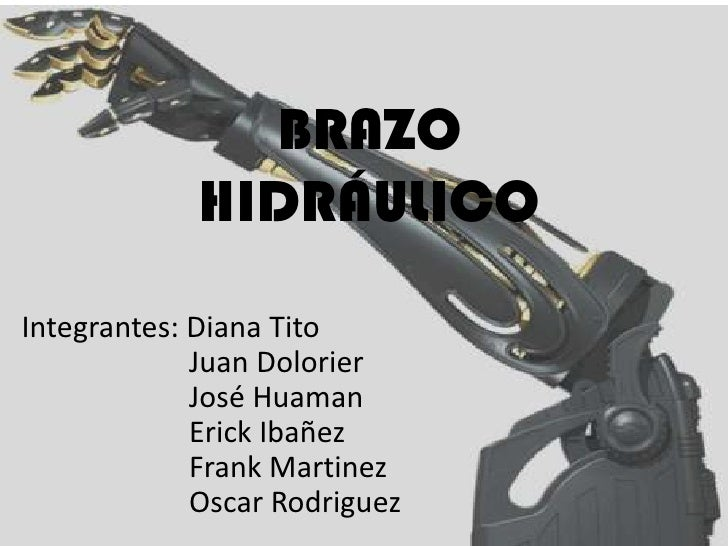 BRAZO             HIDRÁULICOIntegrantes: Diana Tito             Juan Dolorier             José Huaman             Erick Ib...