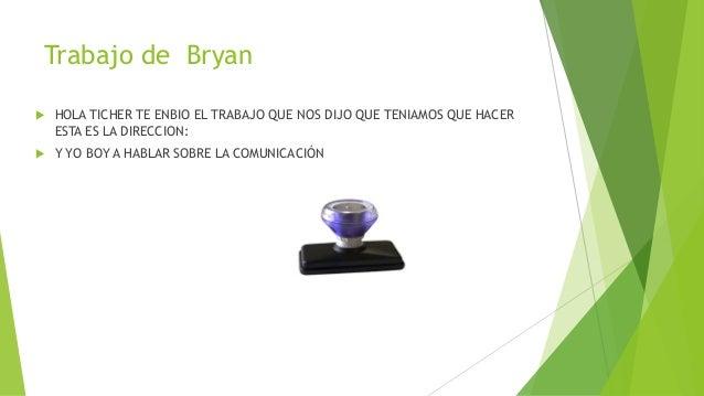 Trabajo de Bryan  HOLA TICHER TE ENBIO EL TRABAJO QUE NOS DIJO QUE TENIAMOS QUE HACER ESTA ES LA DIRECCION:  Y YO BOY A ...