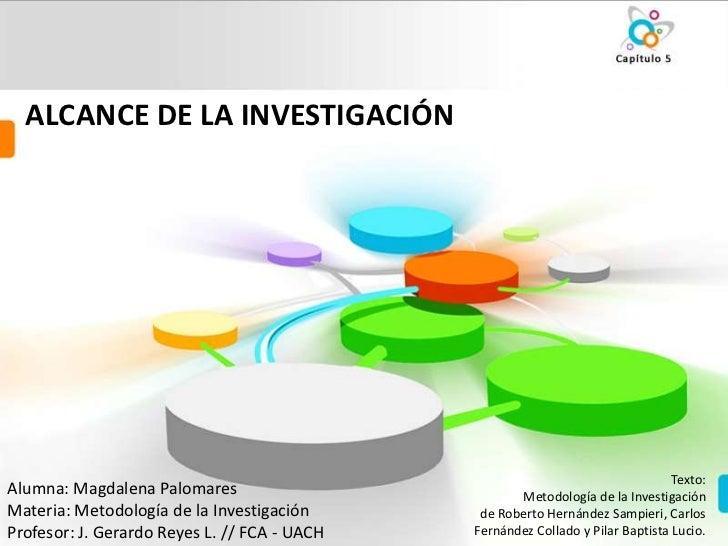 ALCANCE DE LA INVESTIGACIÓN                                                                                 Texto:Alumna: ...