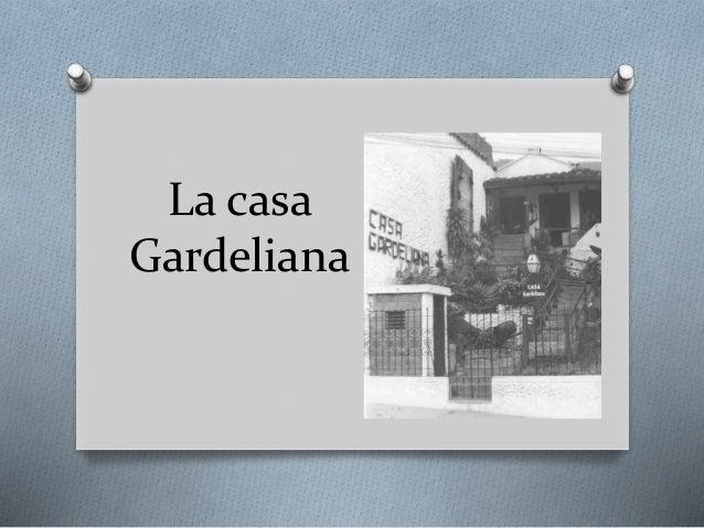 La casa Gardeliana