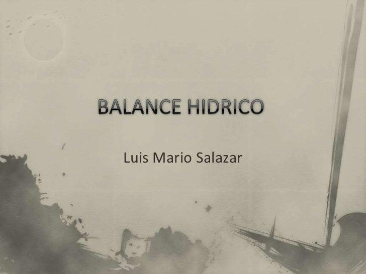 BALANCE HIDRICO<br />Luis Mario Salazar <br />
