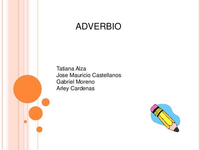 ADVERBIOTatiana AlzaJose Mauricio CastellanosGabriel MorenoArley Cardenas