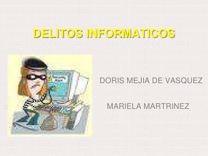 DELITOS INFORMATICOS<br />DORIS MEJIA DE VASQUEZ<br /><ul><li>                                             MARIELA MARTRIN...