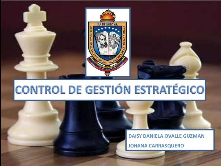 CONTROL DE GESTIÓN ESTRATÉGICO<br />DAISY DANIELA OVALLE GUZMAN<br />JOHANA CARRASQUERO<br />