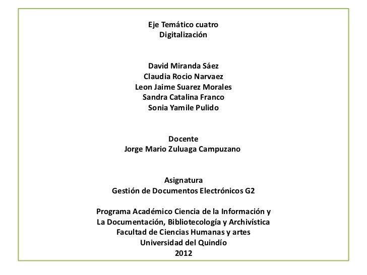 Eje Temático cuatro                 Digitalización             David Miranda Sáez            Claudia Rocio Narvaez        ...