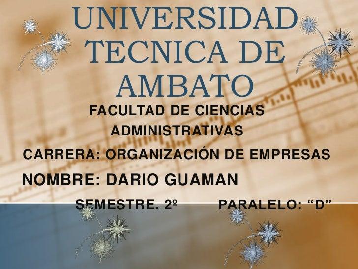 UNIVERSIDAD TECNICA DE AMBATO<br />FACULTAD DE CIENCIAS ADMINISTRATIVAS<br />Carrera: Organización de empresas<br />Nombre...