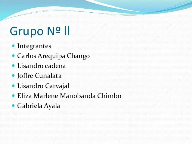 Grupo Nº ll  Integrantes  Carlos Arequipa Chango  Lisandro cadena  Joffre Cunalata  Lisandro Carvajal  Eliza Marlene...