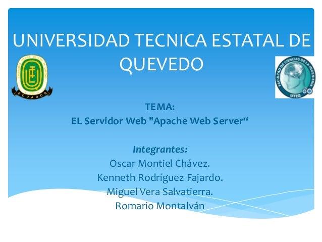 """TEMA: EL Servidor Web """"Apache Web Server"""" Integrantes: Oscar Montiel Chávez. Kenneth Rodríguez Fajardo. Miguel Vera Salvat..."""