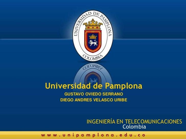 Universidad de Pamplona<br />GUSTAVO OVIEDO SERRANO<br />DIEGO ANDRES VELASCO URIBE<br />INGENIERÍA EN TELECOMUNICACIONES<...