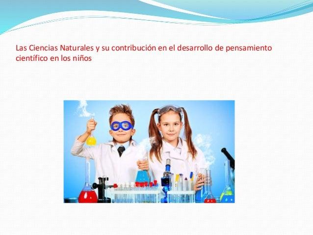 Las Ciencias Naturales y su contribución en el desarrollo de pensamiento científico en los niños