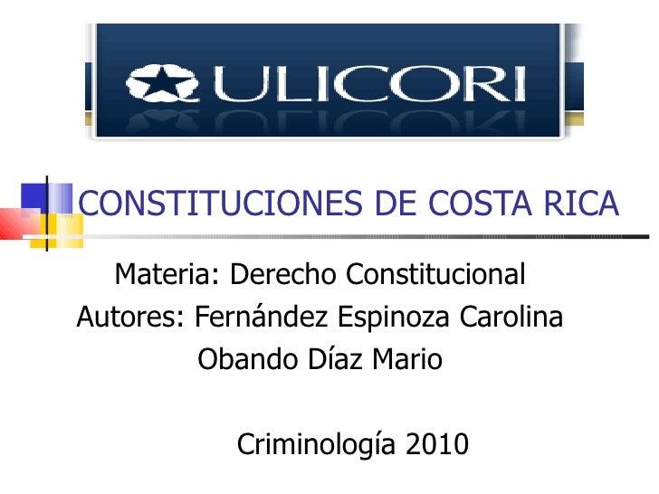 CONSTITUCIONES DE COSTA RICA Materia: Derecho Constitucional Autores: Fernández Espinoza Carolina Obando Díaz Mario Crimin...