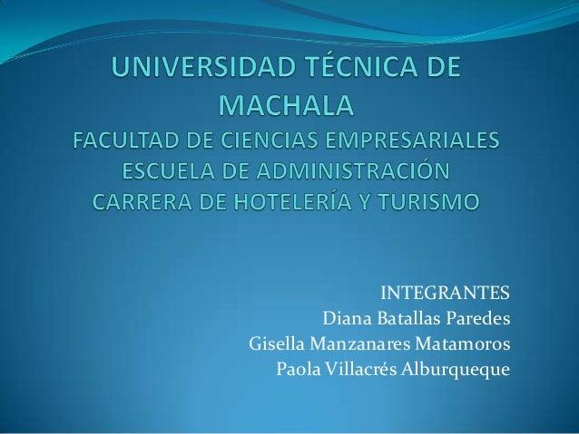 INTEGRANTES         Diana Batallas ParedesGisella Manzanares Matamoros   Paola Villacrés Alburqueque