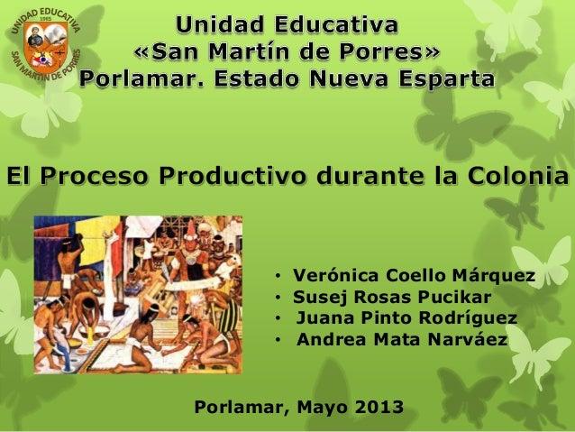 • Verónica Coello Márquez• Susej Rosas Pucikar• Juana Pinto Rodríguez• Andrea Mata NarváezPorlamar, Mayo 2013