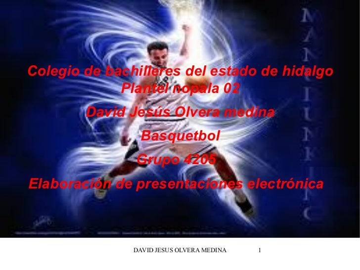 Colegio de bachilleres del estado de hidalgo Plantel nopala 02 David Jesús Olvera medina Basquetbol Grupo 4205  Elaboració...