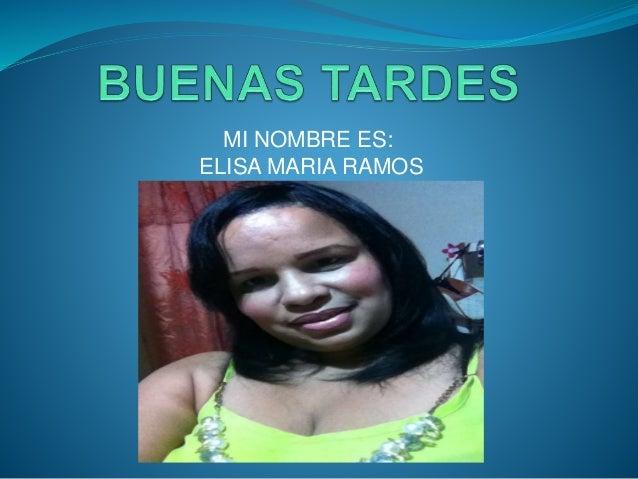 MI NOMBRE ES: ELISA MARIA RAMOS