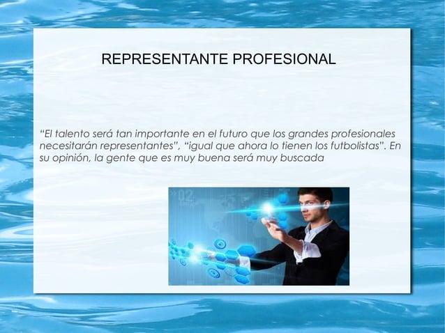 """REPRESENTANTE PROFESIONAL """"El talento será tan importante en el futuro que los grandes profesionales necesitarán represent..."""