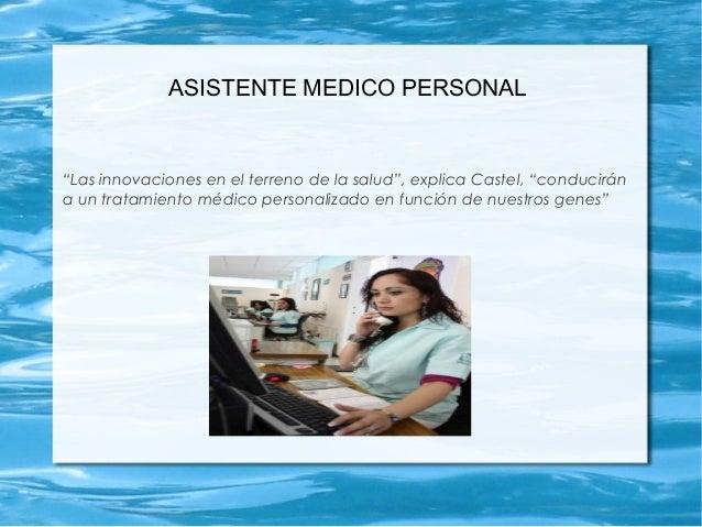 """ASISTENTE MEDICO PERSONAL """"Las innovaciones en el terreno de la salud"""", explica Castel, """"conducirán a un tratamiento médic..."""