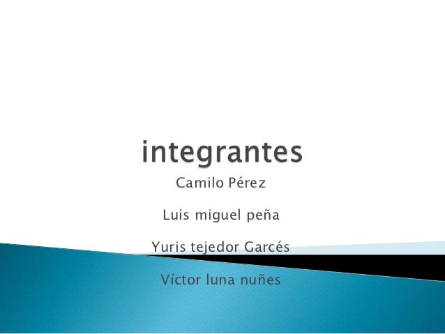 Camilo Pérez Luis miguel peñaYuris tejedor Garcés Víctor luna nuñes