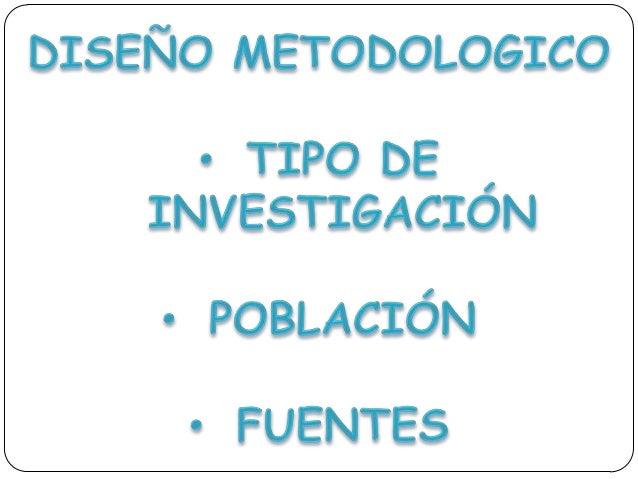 DISEÑO METODOLOGICO También llamado macro operativo. Es la descripción de cómo se va a realizar la investigación. Es el pr...