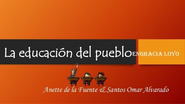 La educación del puebloEngracia Loyo Anette de la Fuente & Santos Omar Alvarado