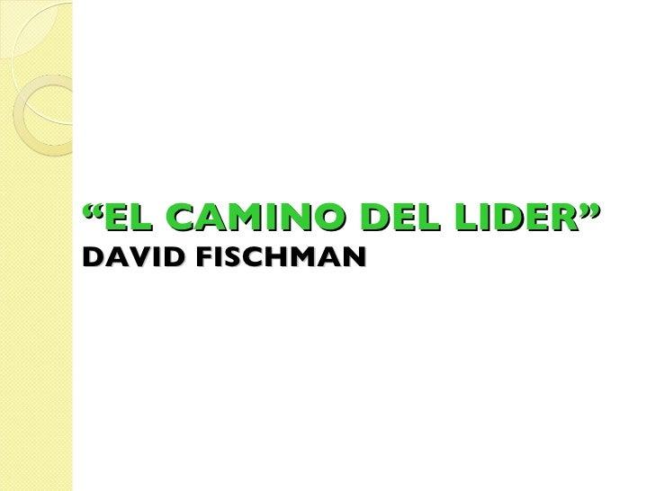 """"""" EL CAMINO DEL LIDER"""" DAVID FISCHMAN"""