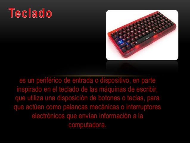 es un periférico de entrada o dispositivo, en parteinspirado en el teclado de las máquinas de escribir,que utiliza una dis...