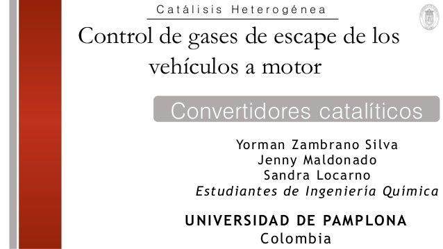 Convertidores catalíticos Control de gases de escape de los vehículos a motor Yorman Zambrano Silva Jenny Maldonado Sandra...